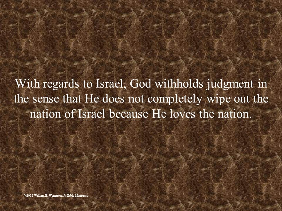 With regards to Israel, God withholds judgment in the sense that He does not completely wipe out the nation of Israel because He loves the nation.