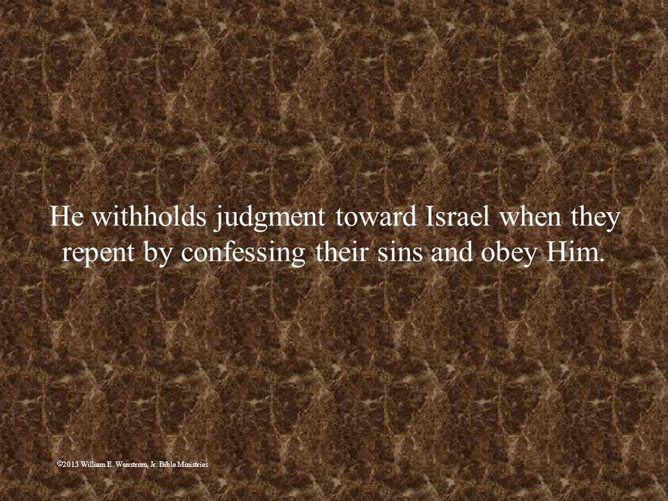 He withholds judgment toward Israel when they repent by confessing their sins and obey Him.