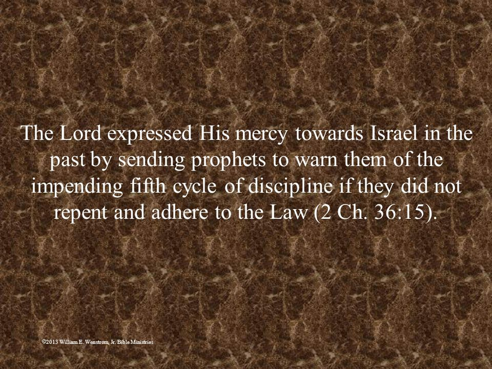 The Lord expressed His mercy towards Israel in the past by sending prophets to warn them of the impending fifth cycle of discipline if they did not repent and adhere to the Law (2 Ch. 36:15).
