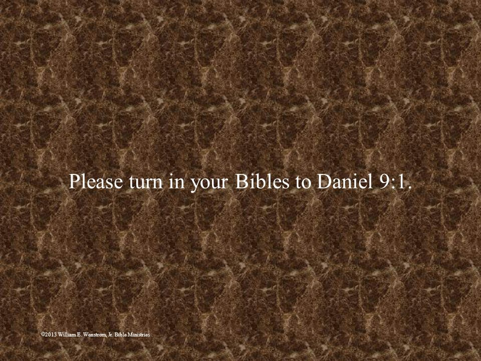 Please turn in your Bibles to Daniel 9:1.