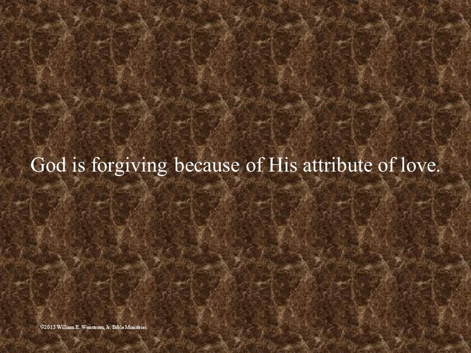 God is forgiving because of His attribute of love.