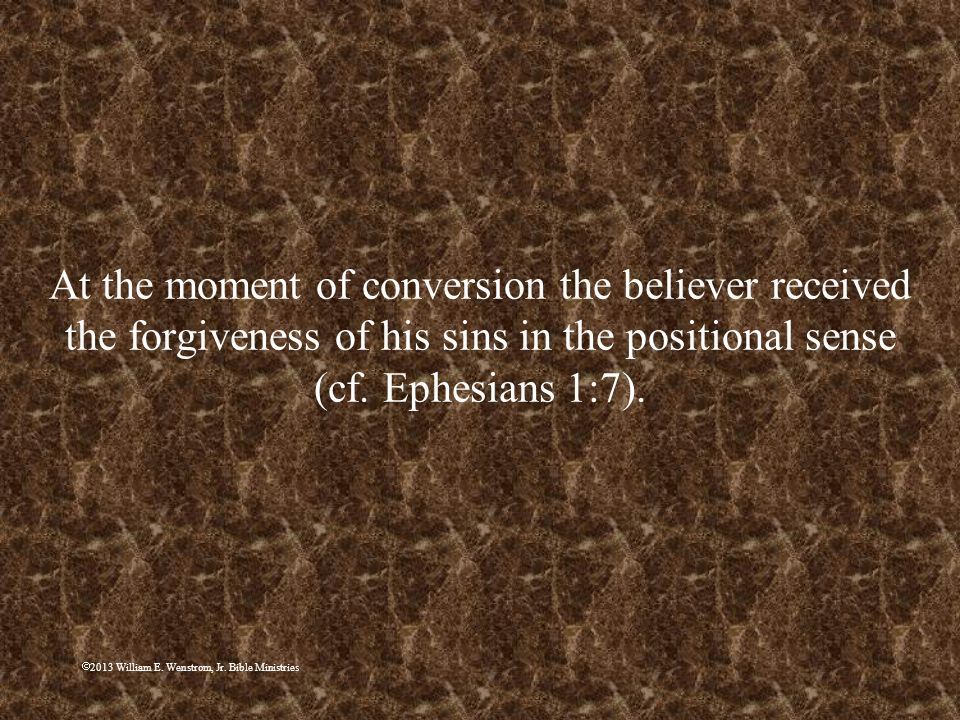 At the moment of conversion the believer received the forgiveness of his sins in the positional sense (cf. Ephesians 1:7).