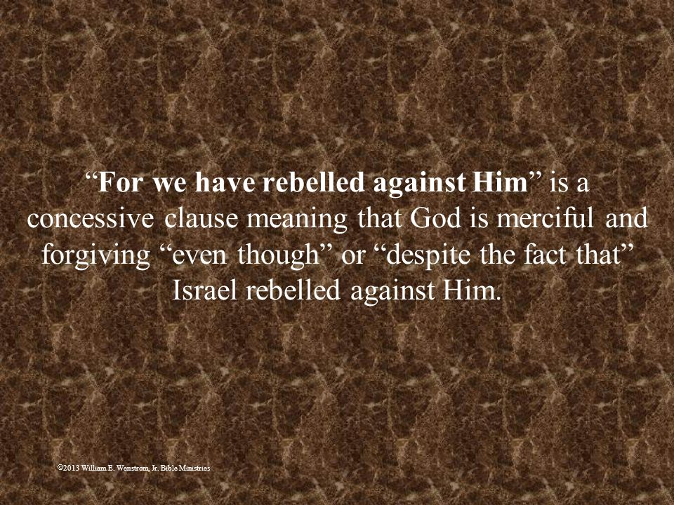 For we have rebelled against Him is a concessive clause meaning that God is merciful and forgiving even though or despite the fact that Israel rebelled against Him.