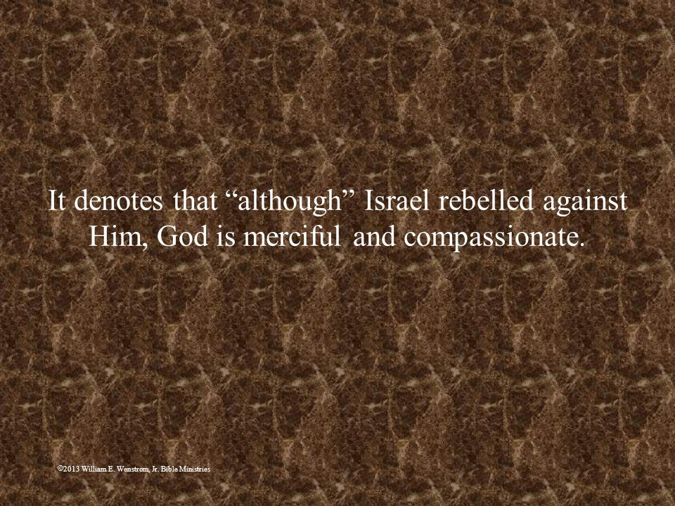 It denotes that although Israel rebelled against Him, God is merciful and compassionate.