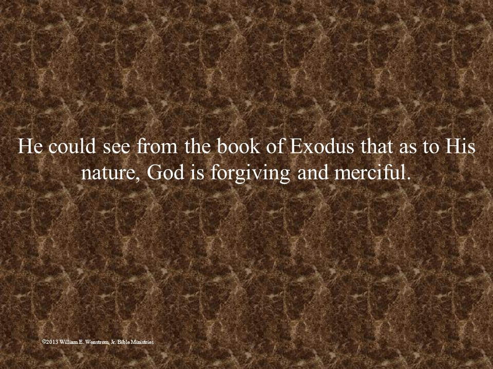 He could see from the book of Exodus that as to His nature, God is forgiving and merciful.