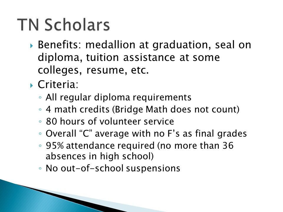 TN Scholars Benefits: medallion at graduation, seal on diploma, tuition assistance at some colleges, resume, etc.