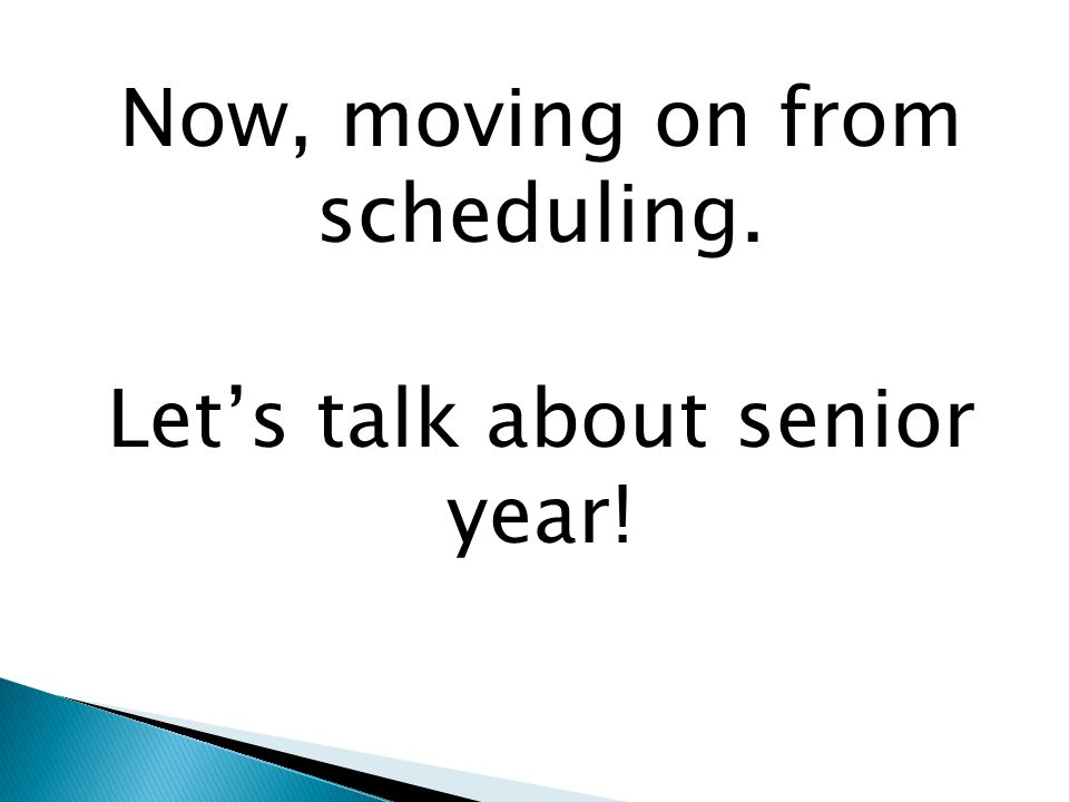 Now, moving on from scheduling. Let's talk about senior year!
