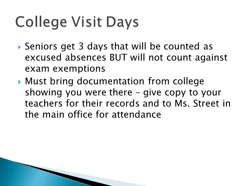 College Visit Days Seniors get 3 days that will be counted as excused absences BUT will not count against exam exemptions.