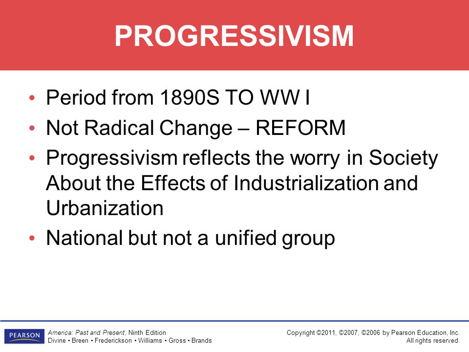 PROGRESSIVISM Period from 1890S TO WW I Not Radical Change – REFORM