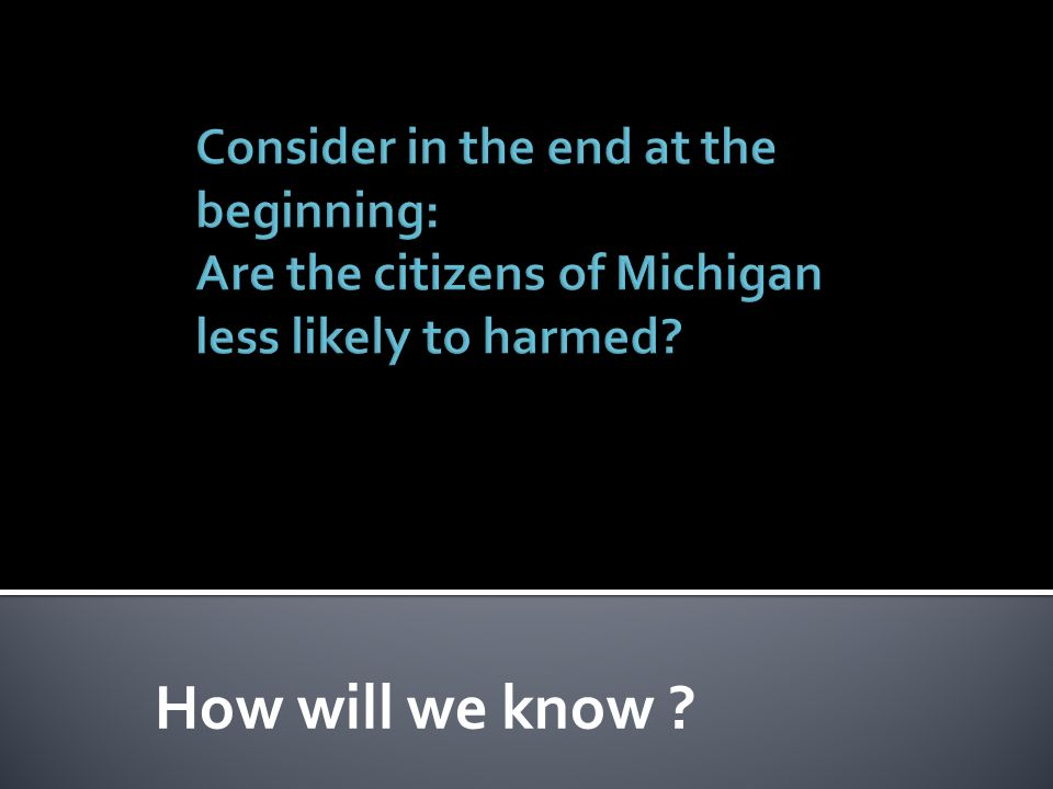 Consider in the end at the beginning: Are the citizens of Michigan less likely to harmed