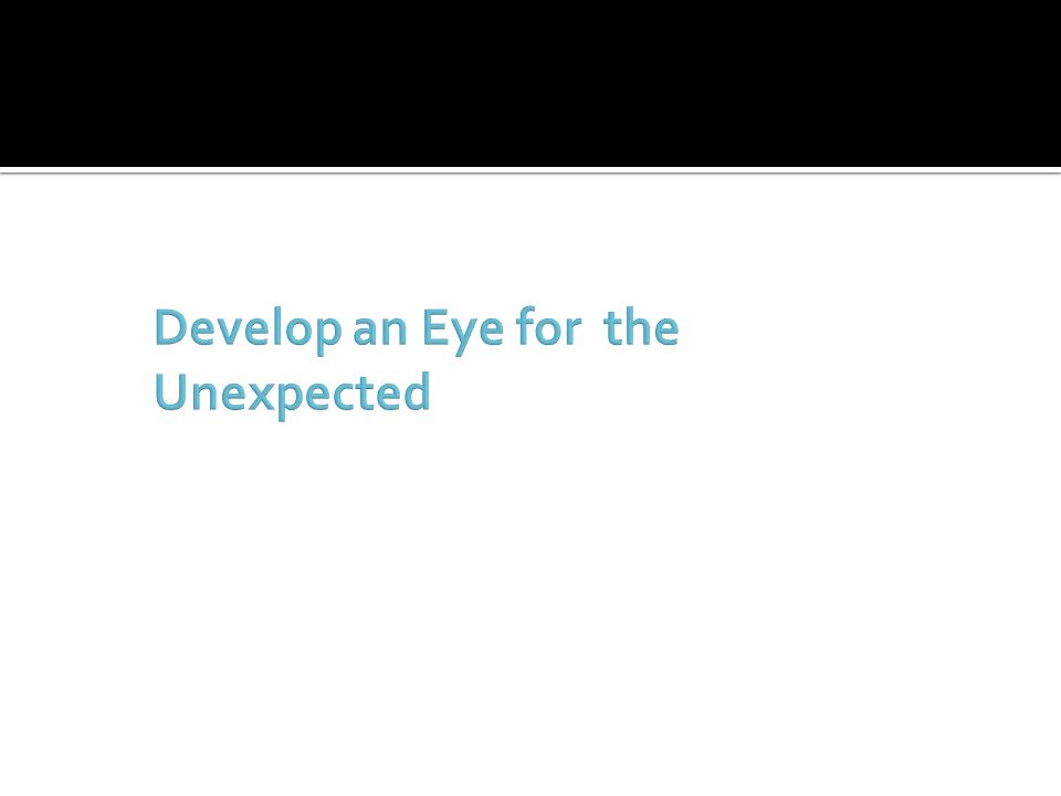 Develop an Eye for the Unexpected
