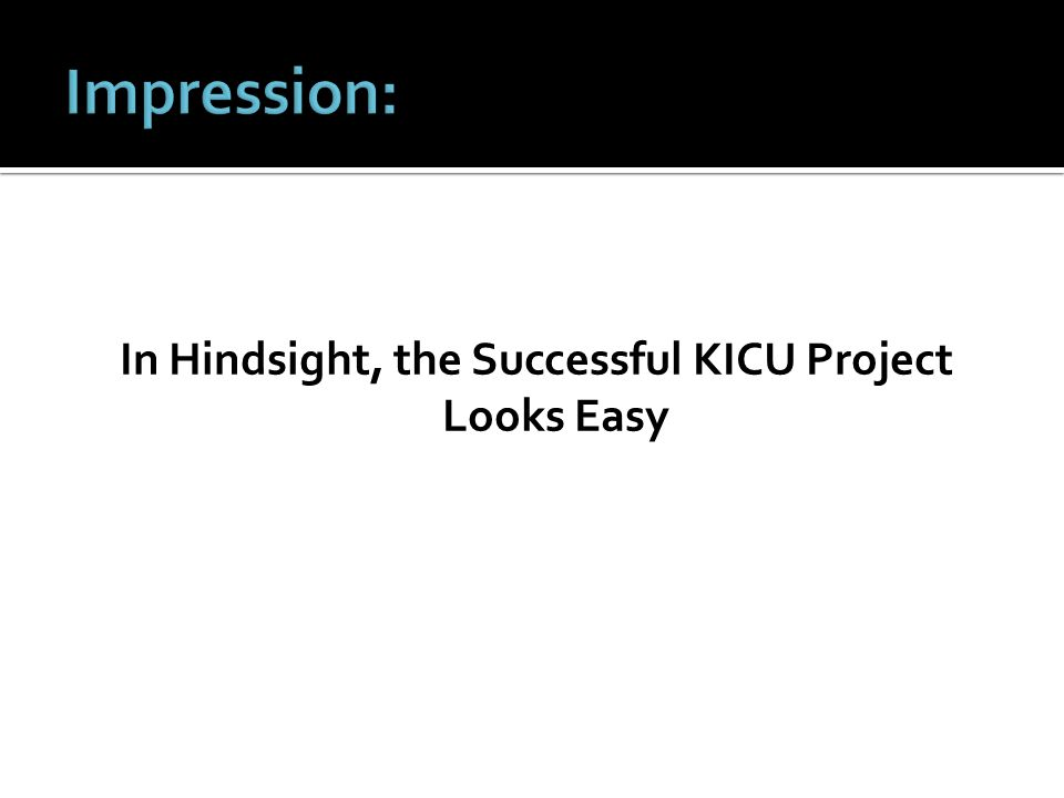 In Hindsight, the Successful KICU Project Looks Easy