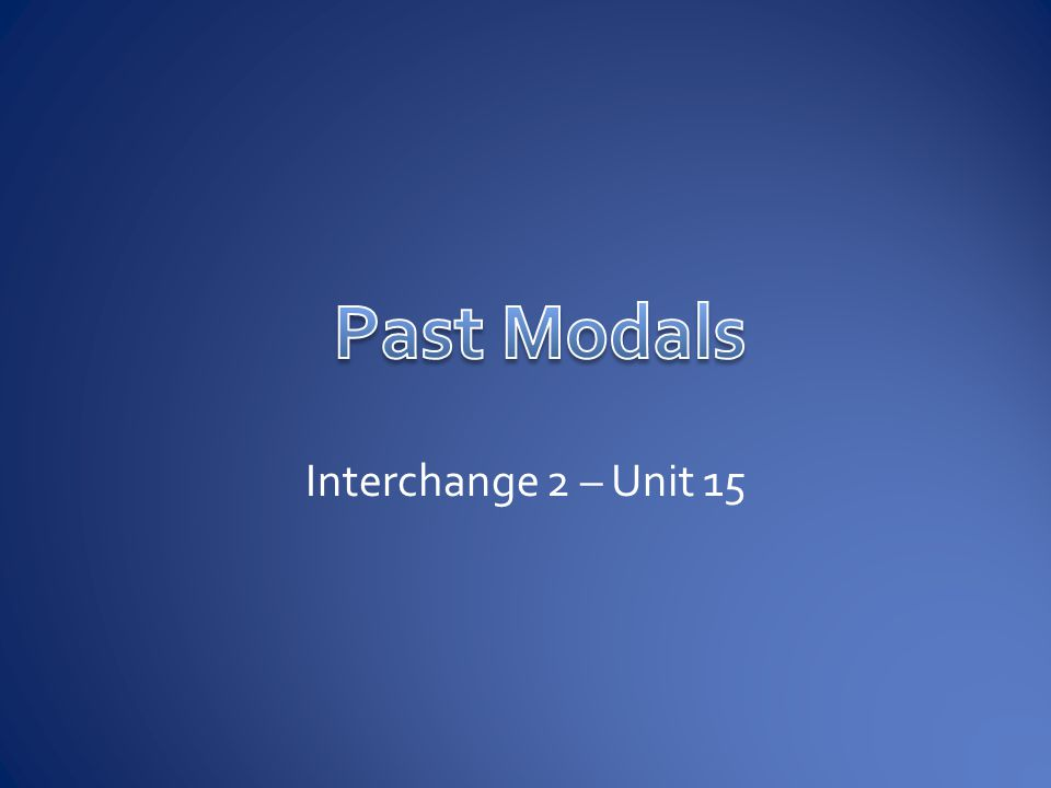 Past Modals Interchange 2 – Unit 15
