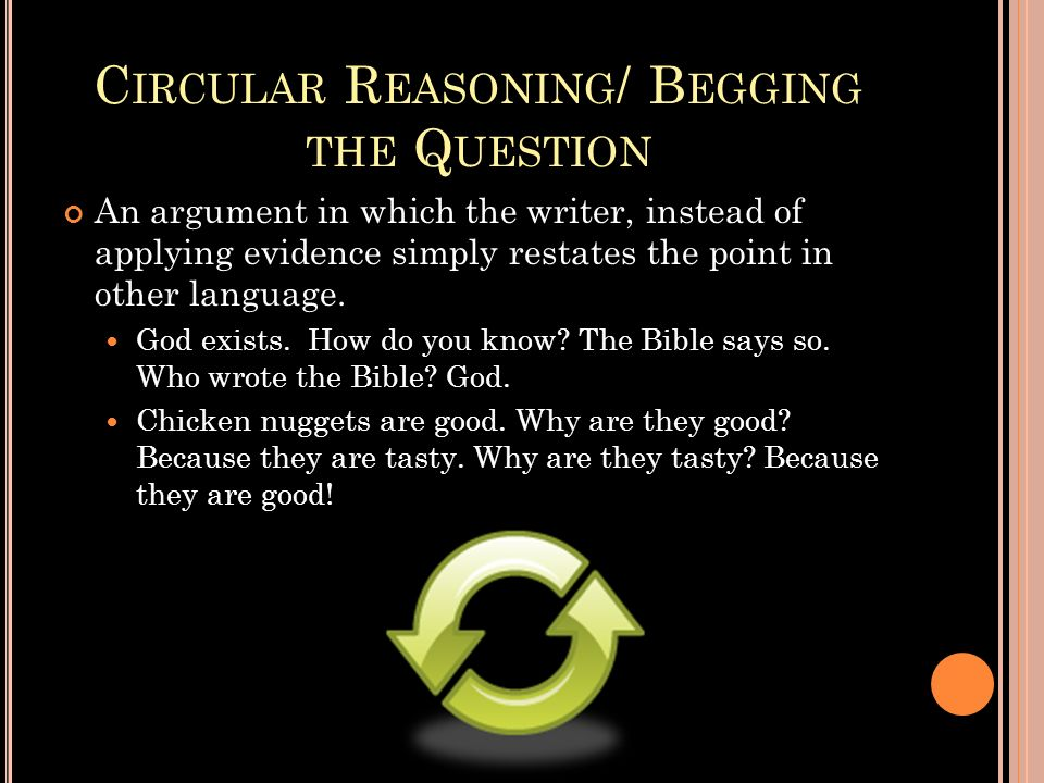 Circular Reasoning/ Begging the Question