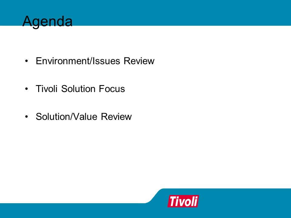 Agenda Environment/Issues Review Tivoli Solution Focus
