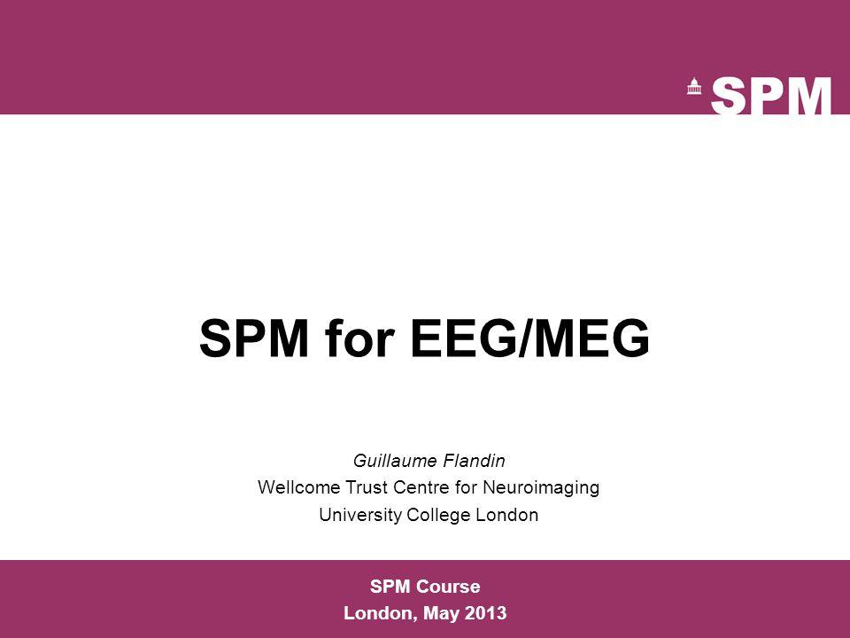 SPM for EEG/MEG Guillaume Flandin