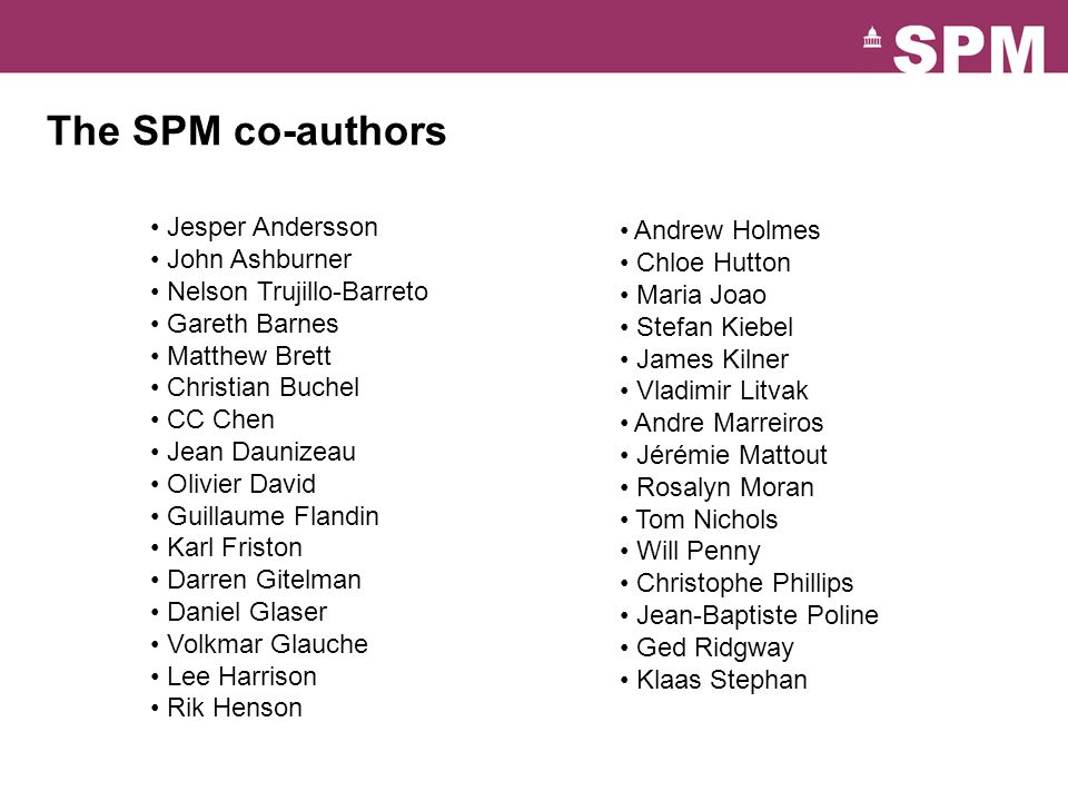 The SPM co-authors Jesper Andersson Andrew Holmes John Ashburner