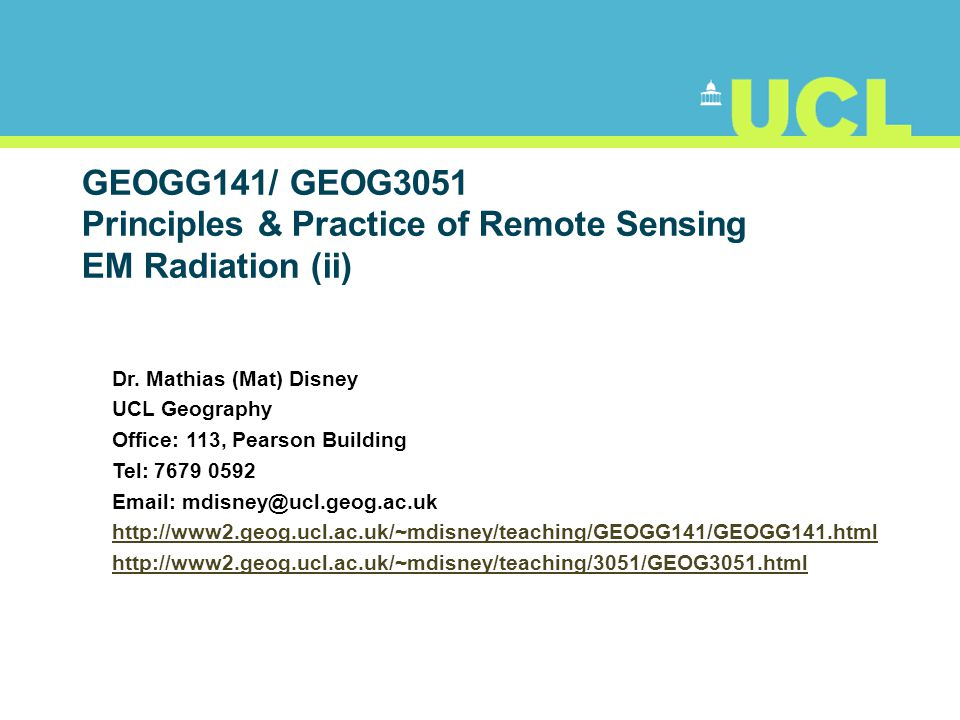 GEOGG141/ GEOG3051 Principles & Practice of Remote Sensing EM Radiation (ii)