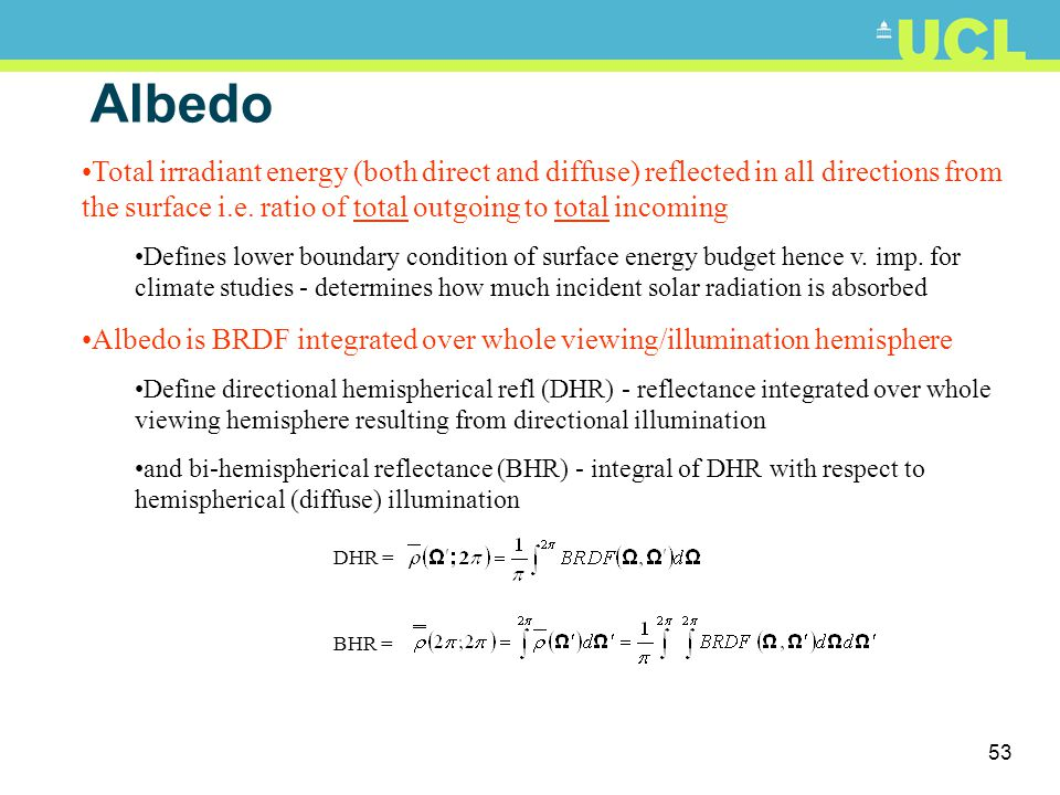 Albedo Total irradiant energy (both direct and diffuse) reflected in all directions from the surface i.e. ratio of total outgoing to total incoming.