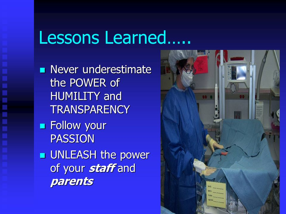 Lessons Learned….. Never underestimate the POWER of HUMILITY and TRANSPARENCY. Follow your PASSION.