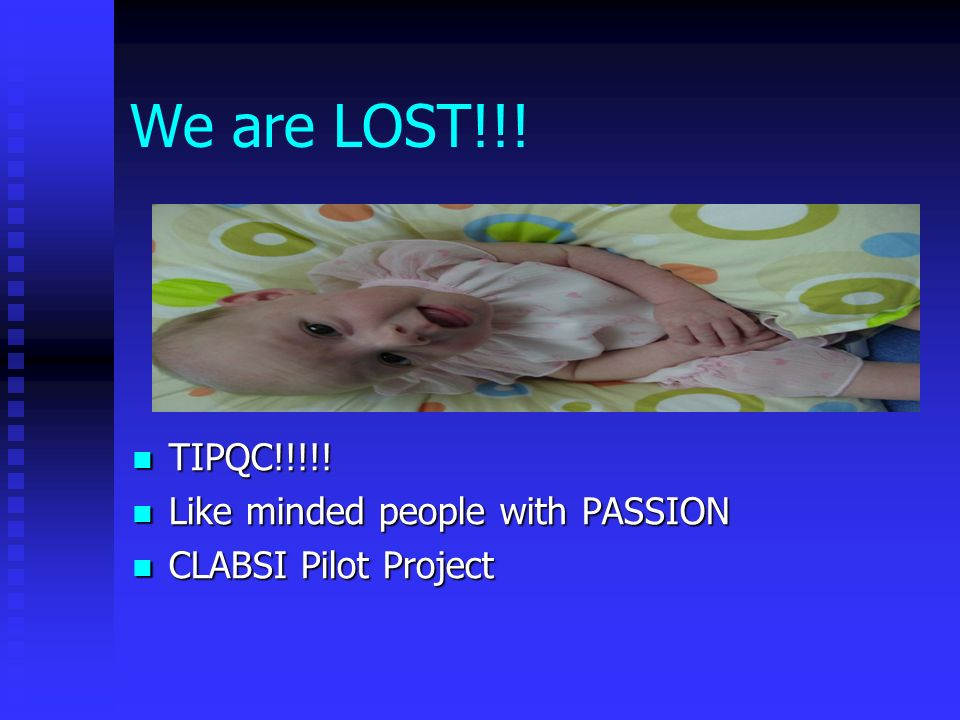 We are LOST!!! TIPQC!!!!! Like minded people with PASSION