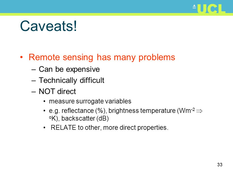 Caveats! Remote sensing has many problems Can be expensive