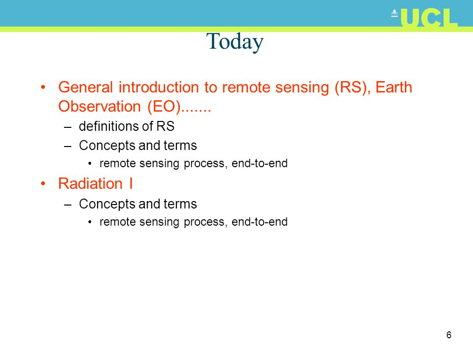 Today General introduction to remote sensing (RS), Earth Observation (EO) definitions of RS.