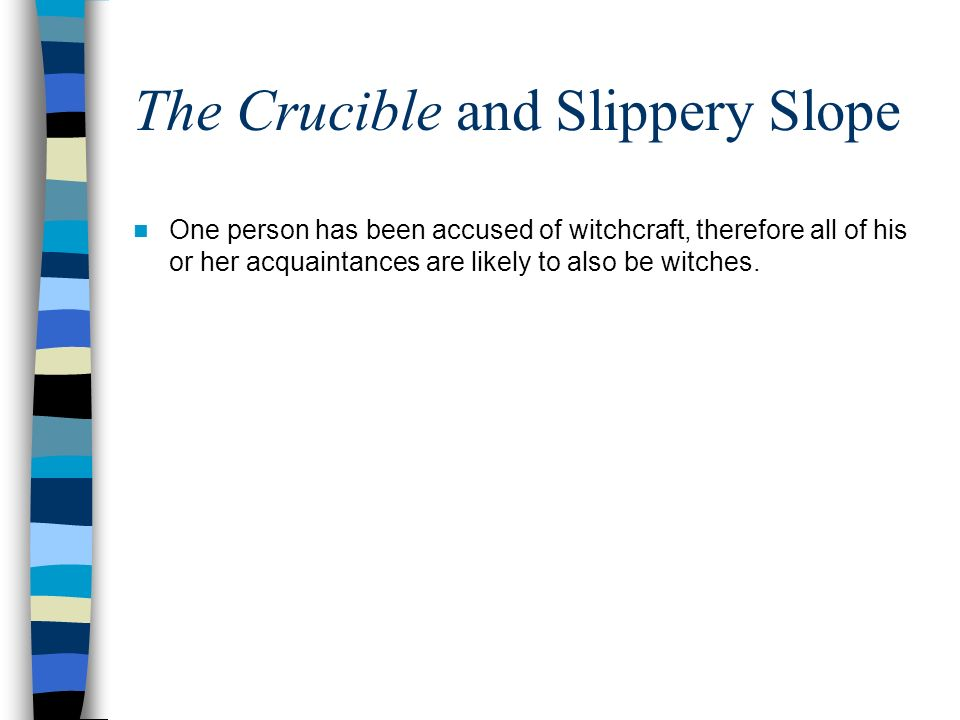 The Crucible and Slippery Slope