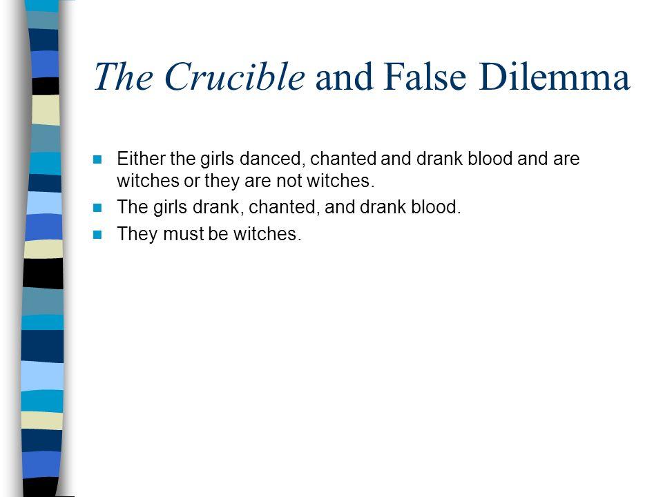 The Crucible and False Dilemma