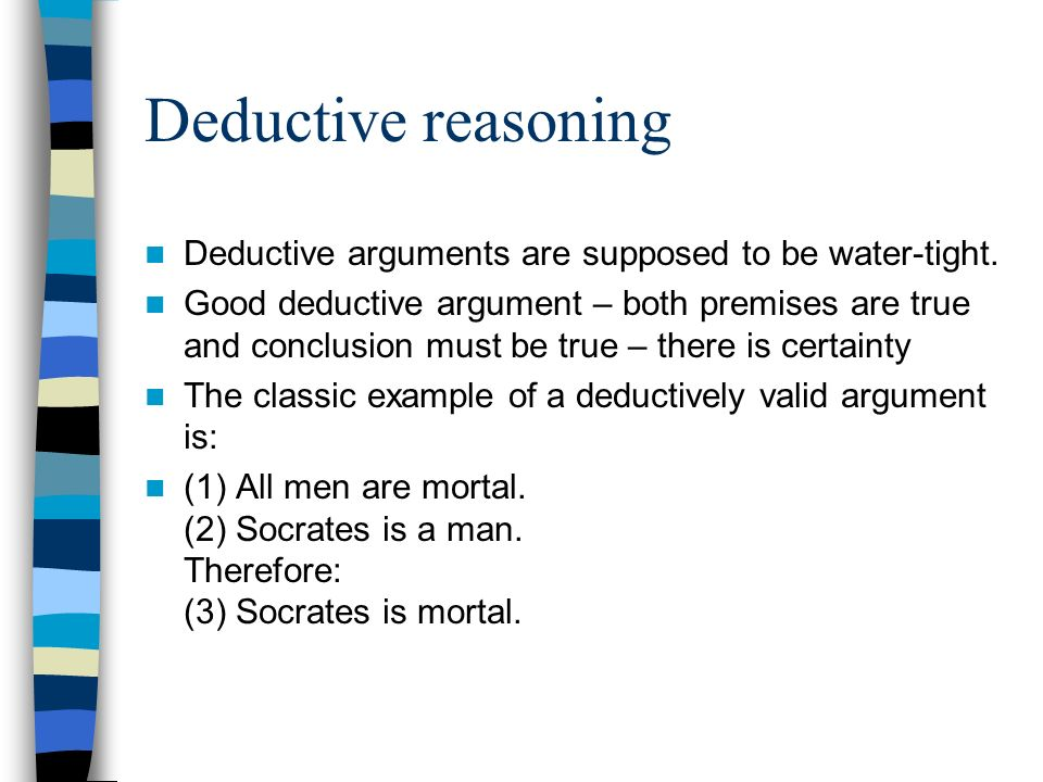 Deductive reasoning Deductive arguments are supposed to be water-tight.