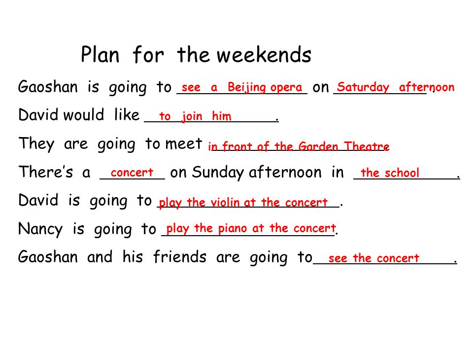 Plan for the weekends Gaoshan is going to on . David would like .