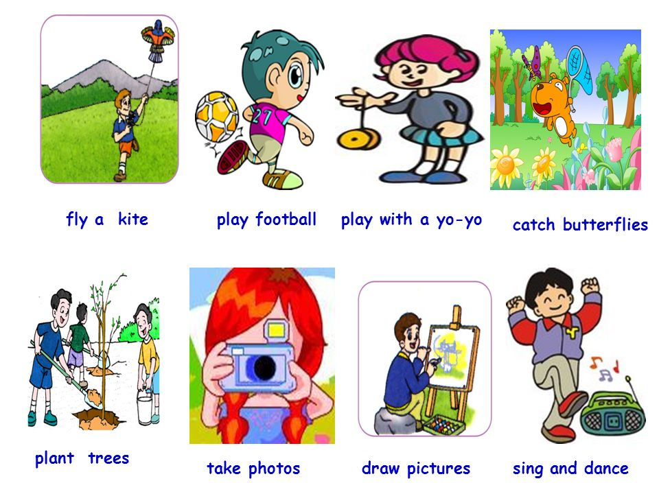 fly a kite play football. play with a yo-yo. catch butterflies. plant trees. take photos. draw pictures.