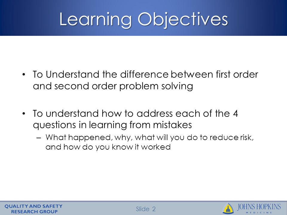 Learning Objectives To Understand the difference between first order and second order problem solving.