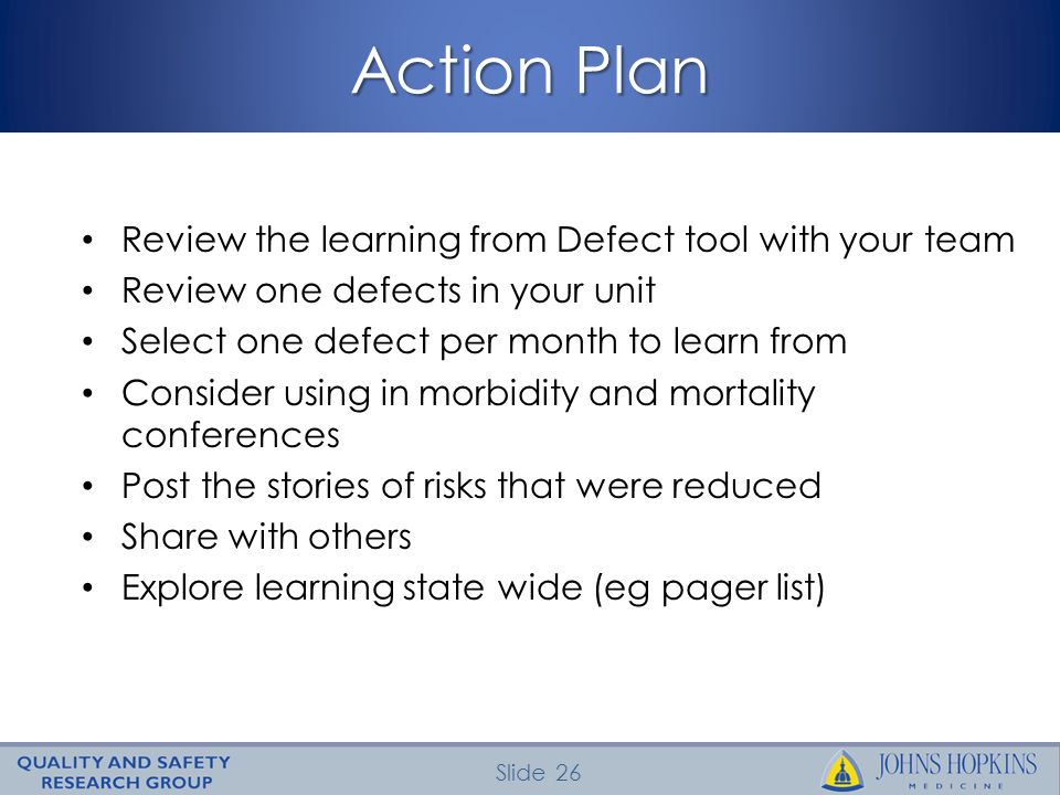 Action Plan Review the learning from Defect tool with your team