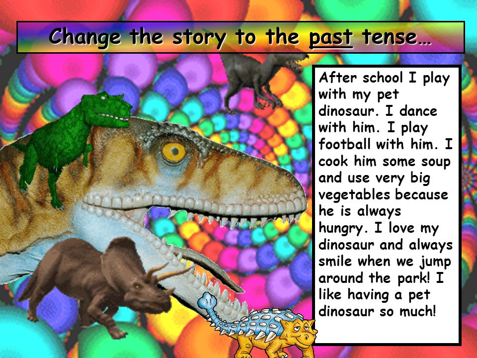 Change the story to the past tense…