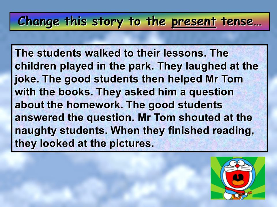 Change this story to the present tense…