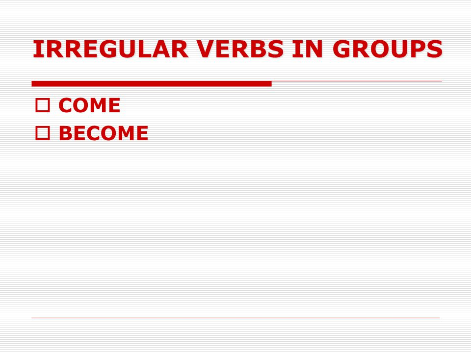 IRREGULAR VERBS IN GROUPS