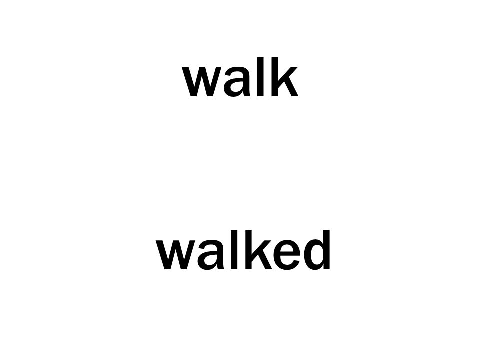 walk walked
