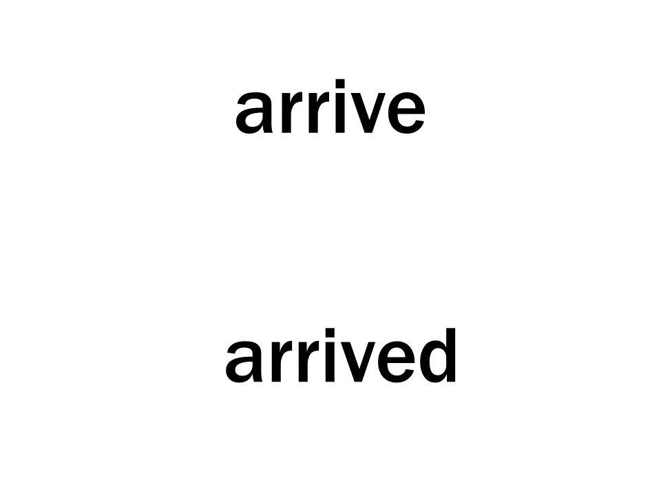 arrive arrived