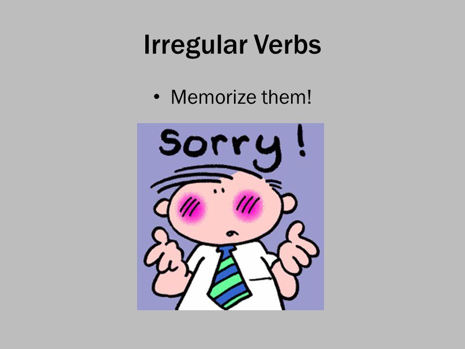 Irregular Verbs Memorize them!