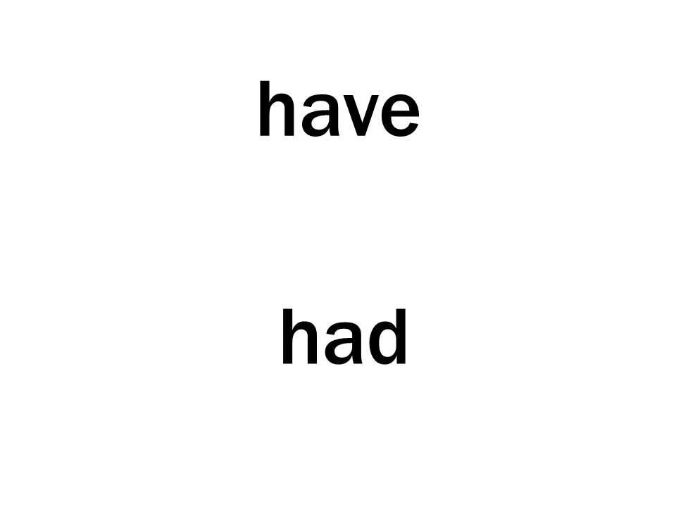 have had