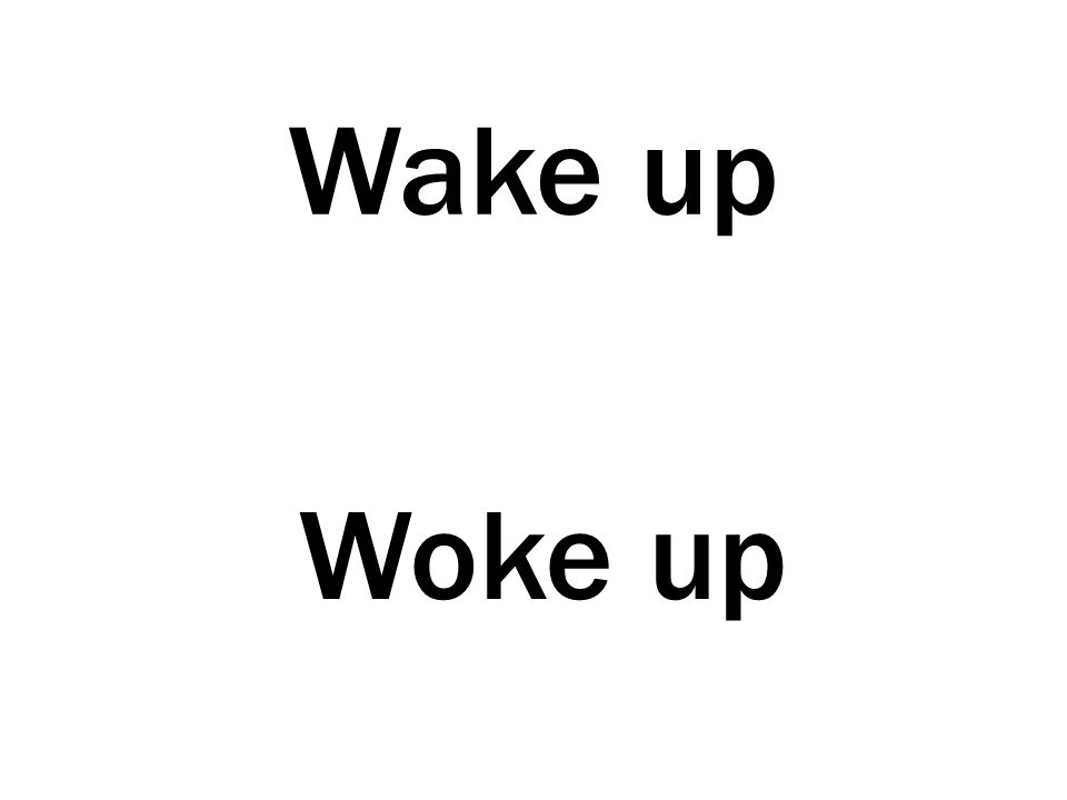 Wake up Woke up