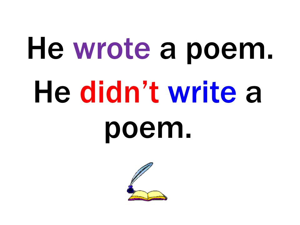 He wrote a poem. He didn't write a poem.