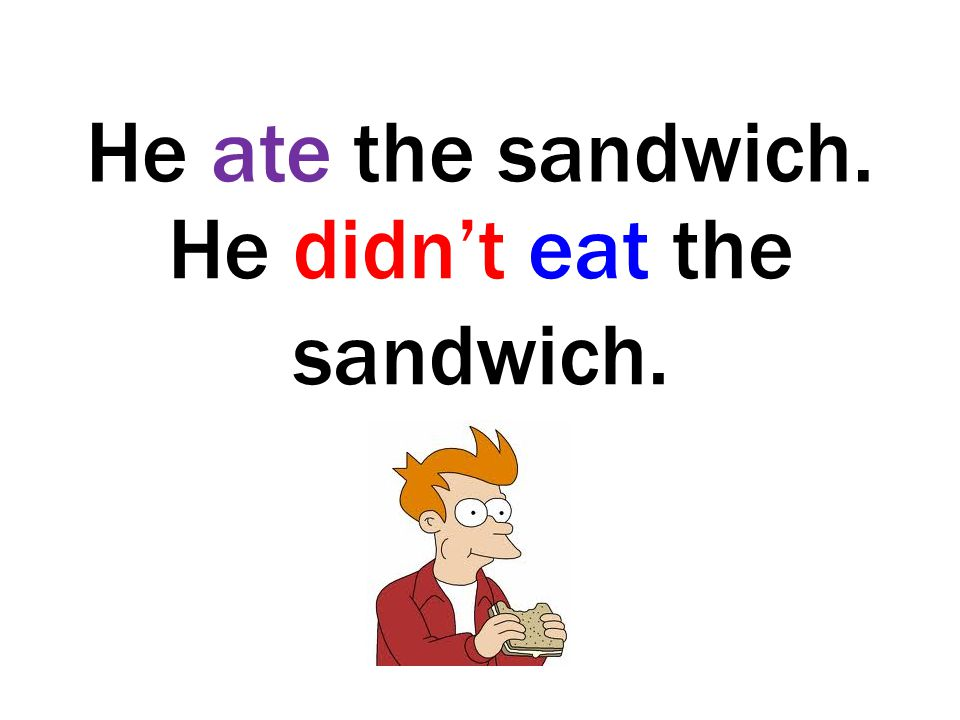 He didn't eat the sandwich.