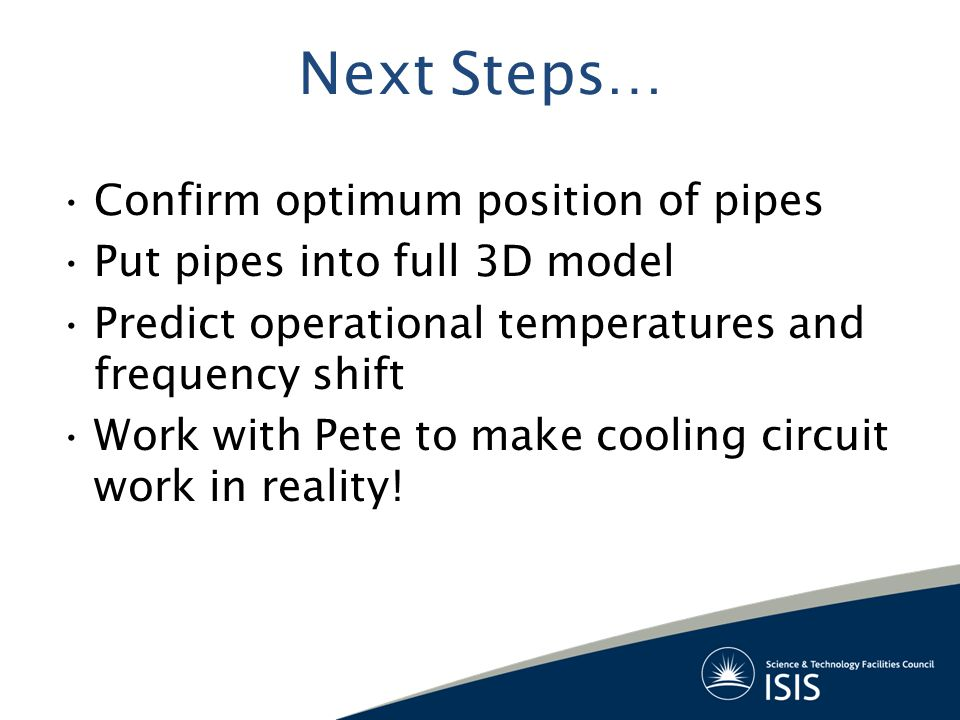 Next Steps… Confirm optimum position of pipes
