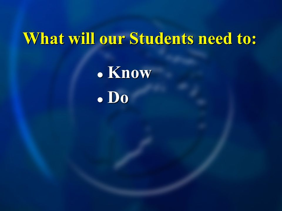 What will our Students need to: