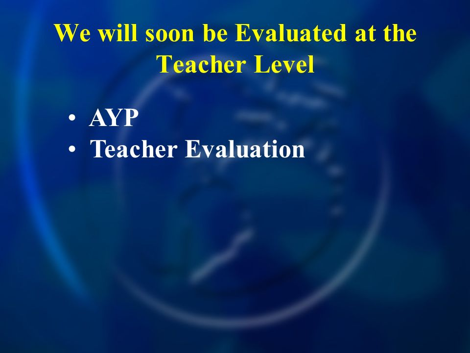 We will soon be Evaluated at the Teacher Level
