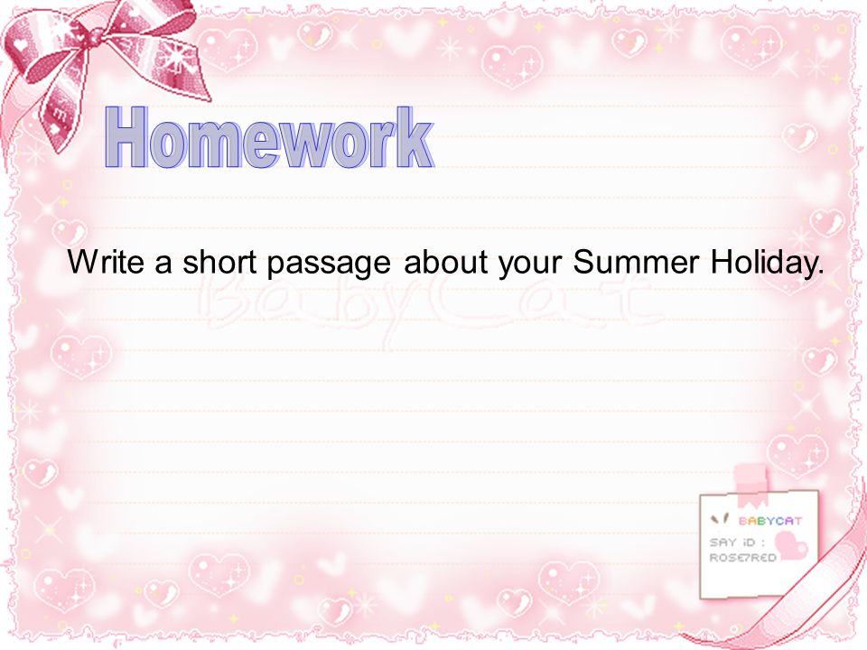 Homework Write a short passage about your Summer Holiday.
