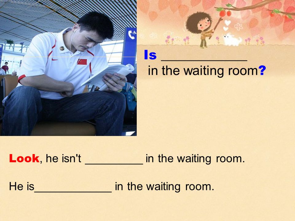 Is _____________ in the waiting room