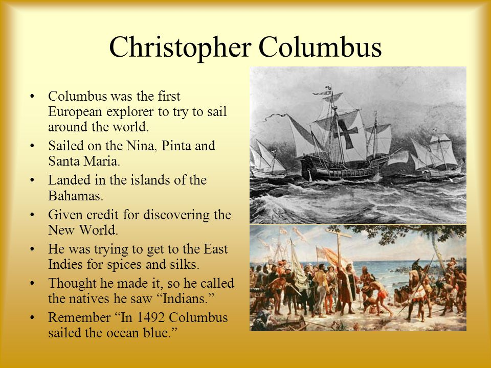 Christopher Columbus Columbus was the first European explorer to try to sail around the world. Sailed on the Nina, Pinta and Santa Maria.